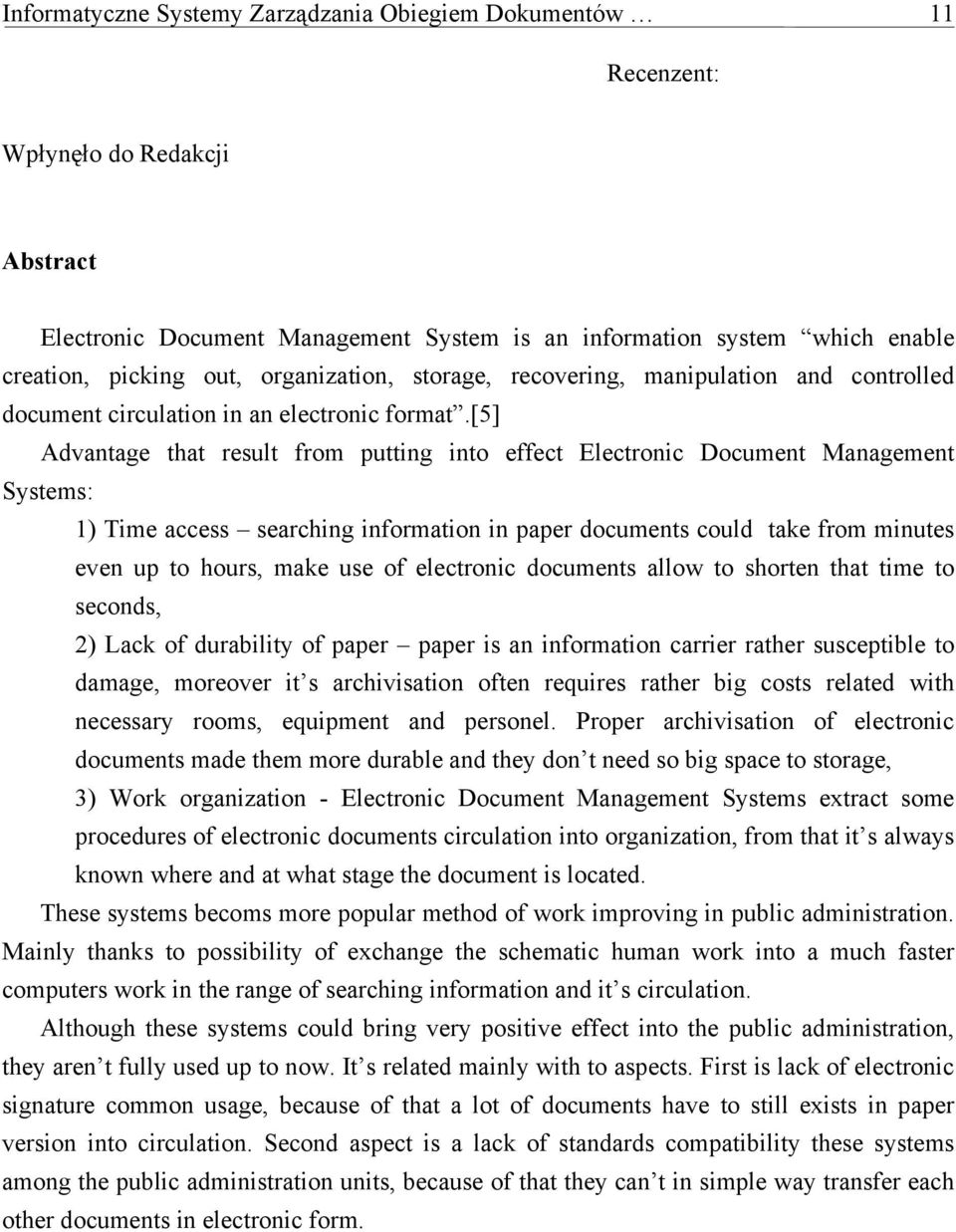 [5] Advantage that result from putting into effect Electronic Document Management Systems: 1) Time access searching information in paper documents could take from minutes even up to hours, make use