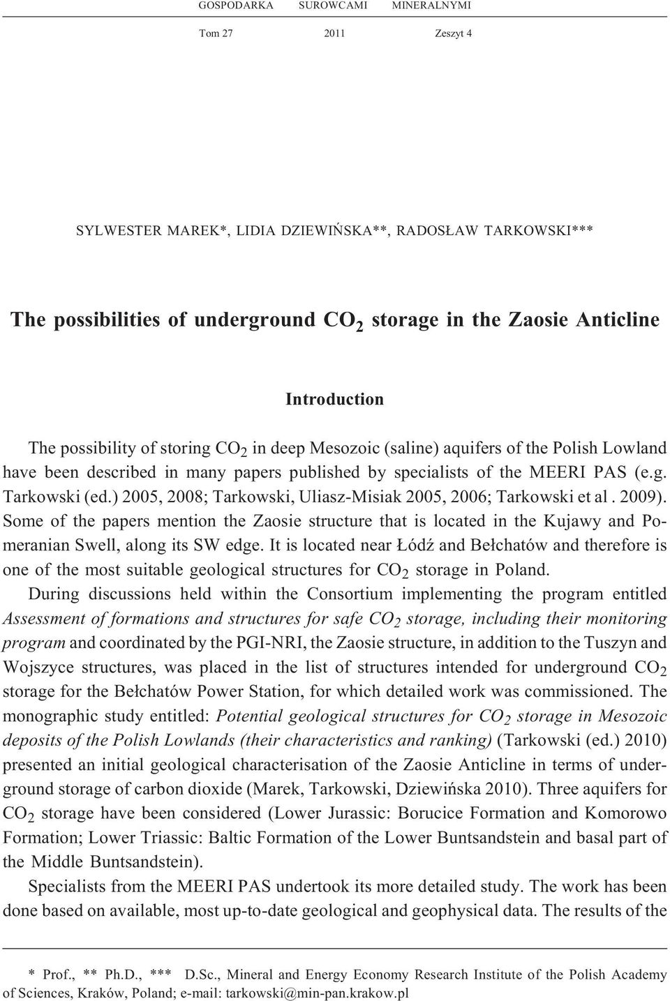 ) 2005, 2008; Tarkwski, Uliasz-Misiak 2005, 2006; Tarkwski et al. 2009). Sme f the papers mentin the Zasie structure that is lcated in the Kujawy and Pmeranian Swell, alng its SW edge.