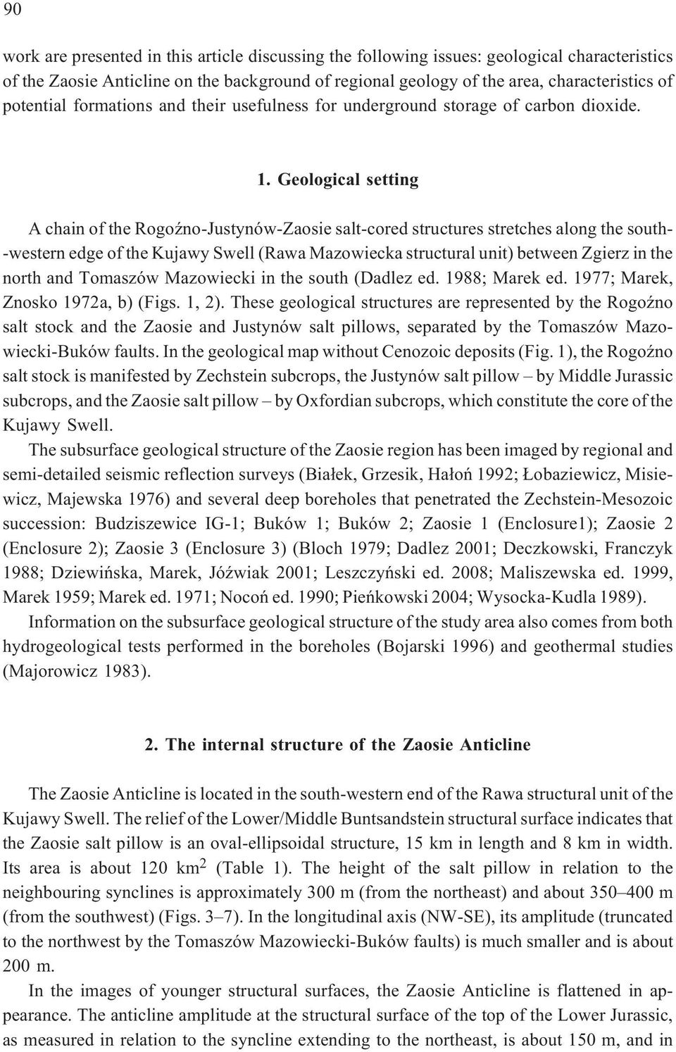 Gelgical setting A chain f the RgŸn-Justynów-Zasie salt-cred structures stretches alng the suth- -western edge f the Kujawy Swell (Rawa Mazwiecka structural unit) between Zgierz in the nrth and