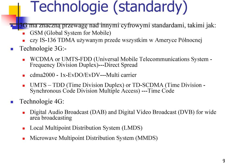 cdma2000-1x-evdo/evdv---multi carrier UMTS TDD (Time Division Duplex) or TD-SCDMA (Time Division - Synchronous Code Division Multiple Access) ---Time Code Technologie