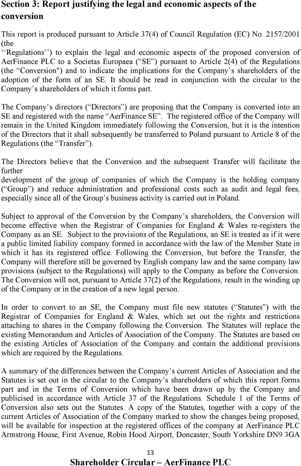 "Conversion"") and to indicate the implications for the Company s shareholders of the adoption of the form of an SE."