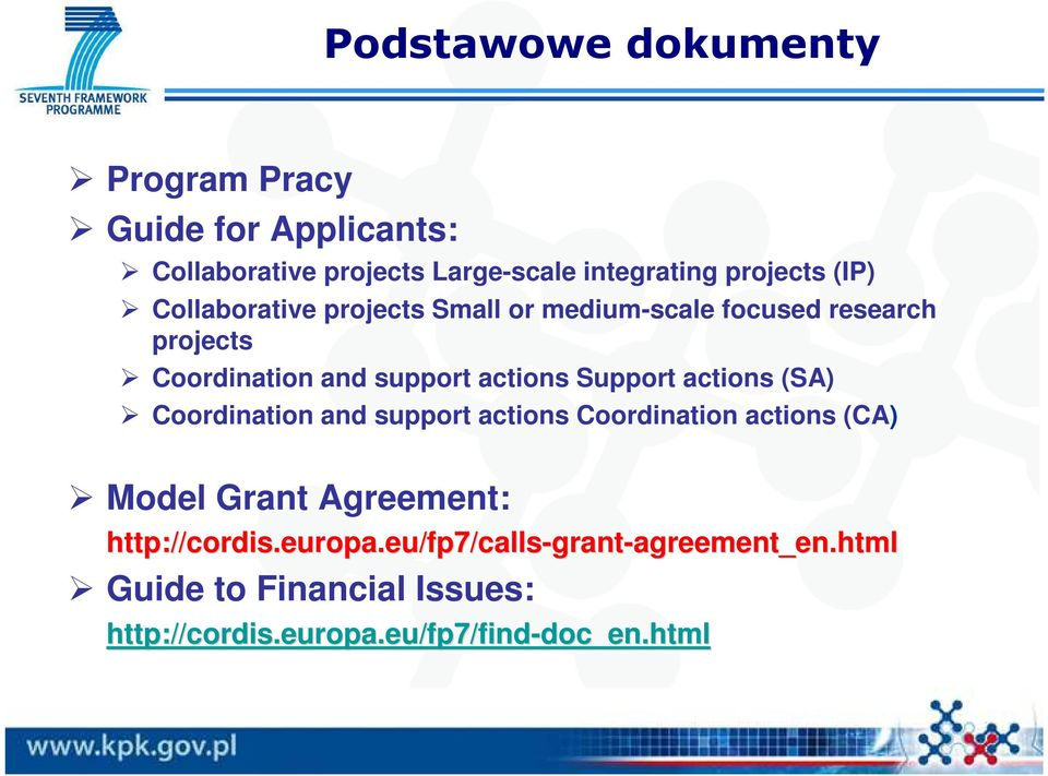 support actions Coordination actions (CA) Model Grant Agreement: http://cordis.europa.eu cordis.europa.eu/fp7/ /fp7/calls-grant-agreement_en.