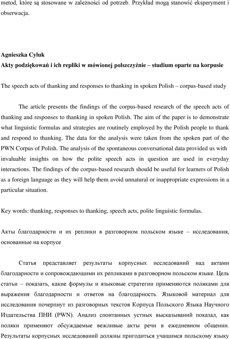 presents the findings of the corpus-based research of the speech acts of thanking and responses to thanking in spoken Polish.