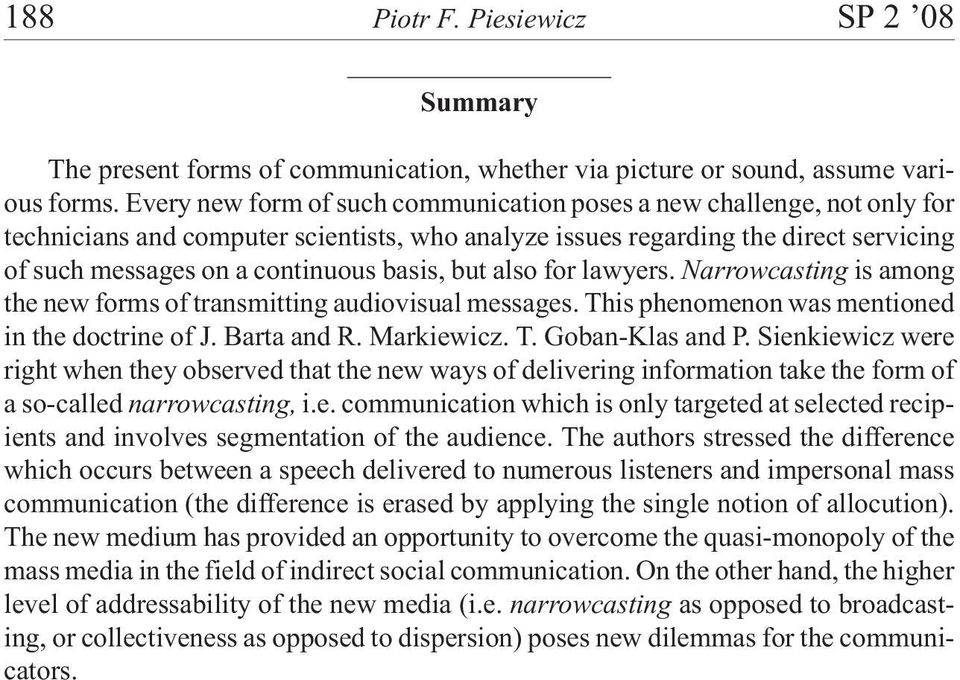 but also for lawyers. Narrowcasting is among the new forms of transmitting audiovisual messages. This phenomenon was mentioned in the doctrine of J. Barta and R. Markiewicz. T. Goban-Klas and P.