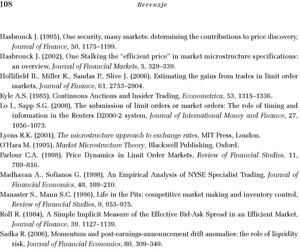 Lo I., Sapp S.G. (2008), The submission of limit orders or market orders: The role of timing and information in the Reuters D2000-2 system, Journal of International Money and Finance, 27, 1056 1073.