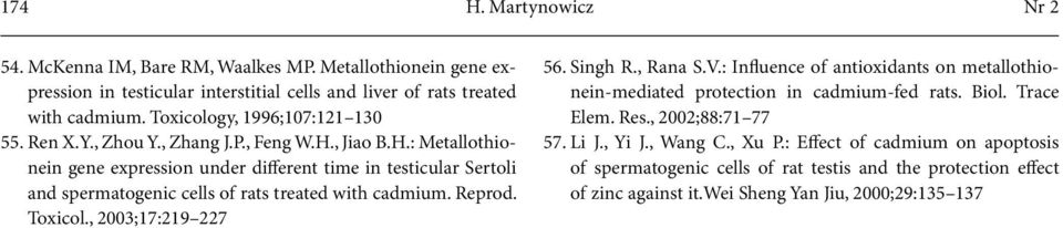, Jiao B.H.: Metallothionein gene expression under different time in testicular Sertoli and spermatogenic cells of rats treated with cadmium. Reprod. Toxicol., 2003;17:219 227 56.