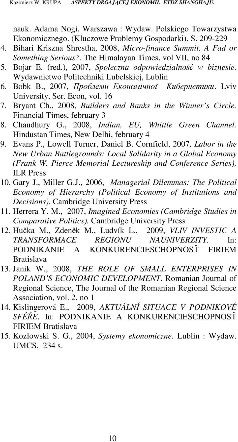 Lviv University, Ser. Econ, vol. 16 7. Bryant Ch., 2008, Builders and Banks in the Winner s Circle. Financial Times, february 3 8. Chaudhury G., 2008, Indian, EU, Whittle Green Channel.