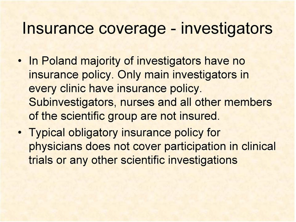 Subinvestigators, nurses and all other members of the scientific group are not insured.