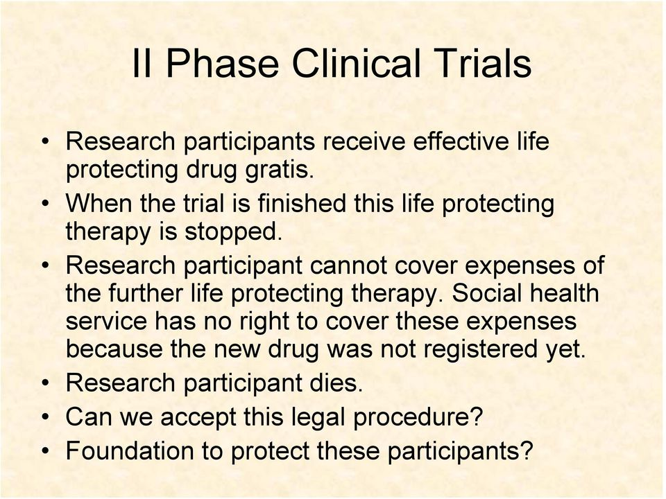 Research participant cannot cover expenses of the further life protecting therapy.