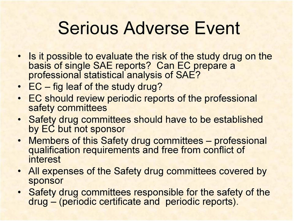 EC should review periodic reports of the professional safety committees Safety drug committees should have to be established by EC but not sponsor Members of