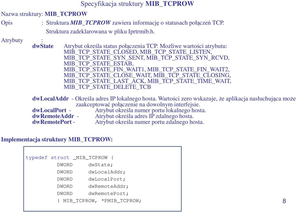 MIB_TCP_STATE_CLOSE_WAIT, MIB_TCP_STATE_CLOSING, MIB_TCP_STATE_LAST_ACK, MIB_TCP_STATE_TIME_WAIT, MIB_TCP_STATE_DELETE_TCB dwlocaladdr - Określa adres IP lokalnego hosta.