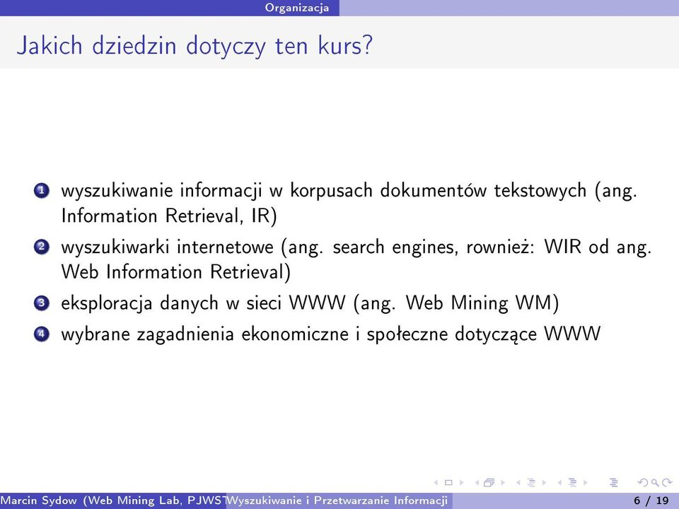Information Retrieval, IR) 2 wyszukiwarki internetowe (ang. search engines, rownie»: WIR od ang.