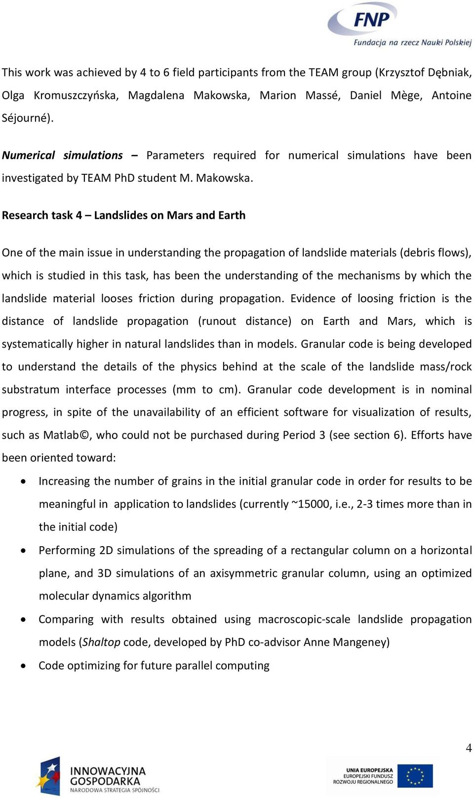 Research task 4 Landslides on Mars and Earth One of the main issue in understanding the propagation of landslide materials (debris flows), which is studied in this task, has been the understanding of