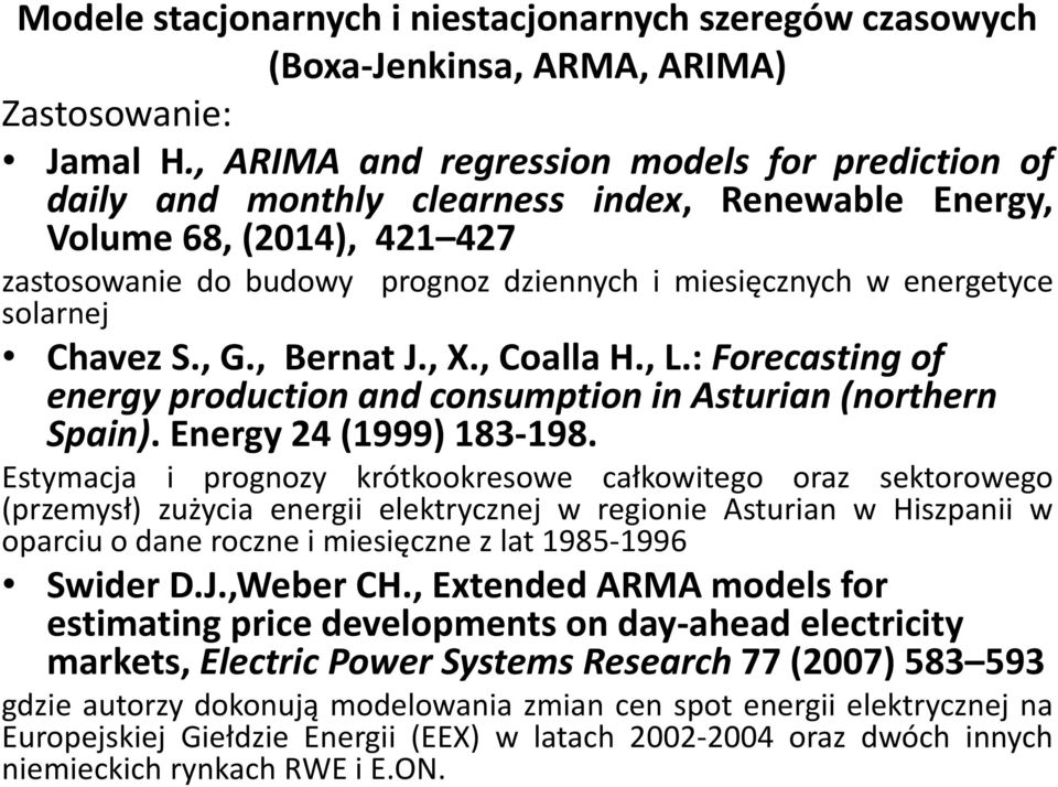 solarnej Chavez S., G., Bernat J., X., Coalla H., L.: Forecasting of energy production and consumption in Asturian (northern Spain). Energy 24 (1999) 183-198.