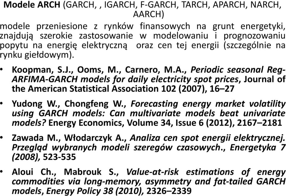 , Periodic seasonal Reg- ARFIMA-GARCH models for daily electricity spot prices, Journal of the American Statistical Association 102 (2007), 16 27 Yudong W., Chongfeng W.