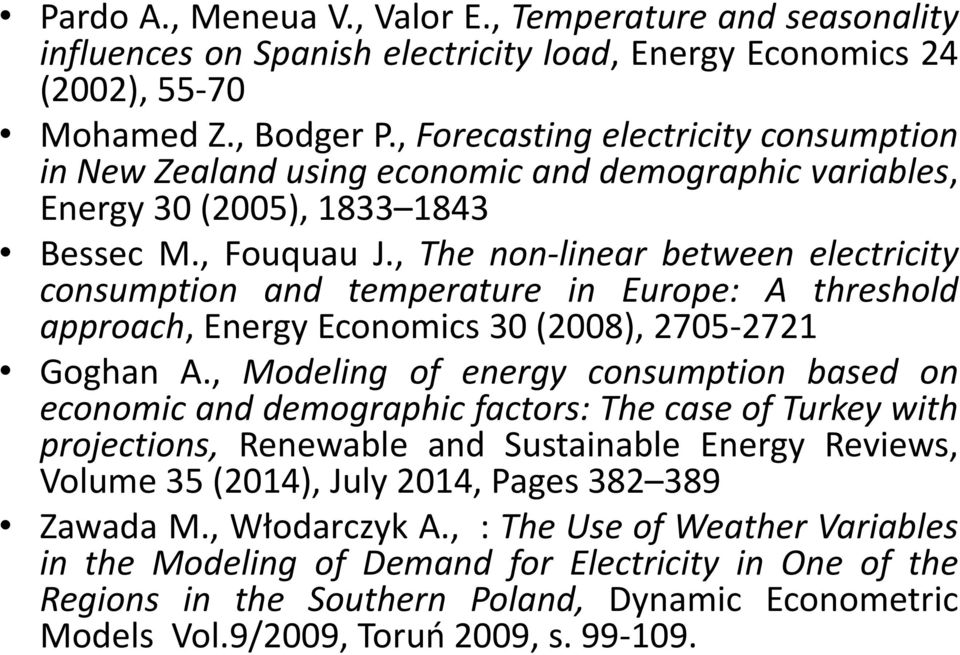 , The non-linear between electricity consumption and temperature in Europe: A threshold approach, Energy Economics 30 (2008), 2705-2721 Goghan A.