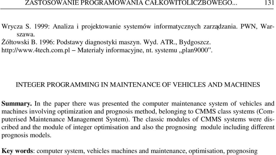 the paper there was preseted the computer maiteace system of vehicles ad machies ivolvig optimizatio ad progosis method, belogig to MMS class systems (omputerised Maiteace Maagemet