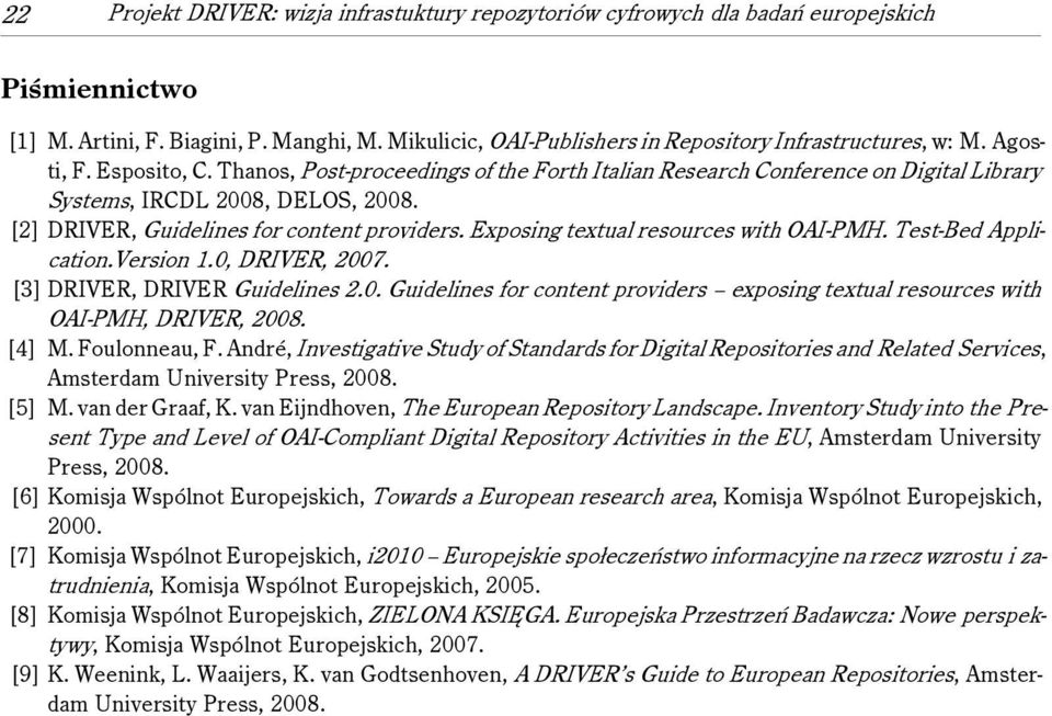 Thanos, Post-proceedings of the Forth Italian Research Conference on Digital Library Systems, IRCDL 2008, DELOS, 2008. [2] DRIVER, Guidelines for content providers.