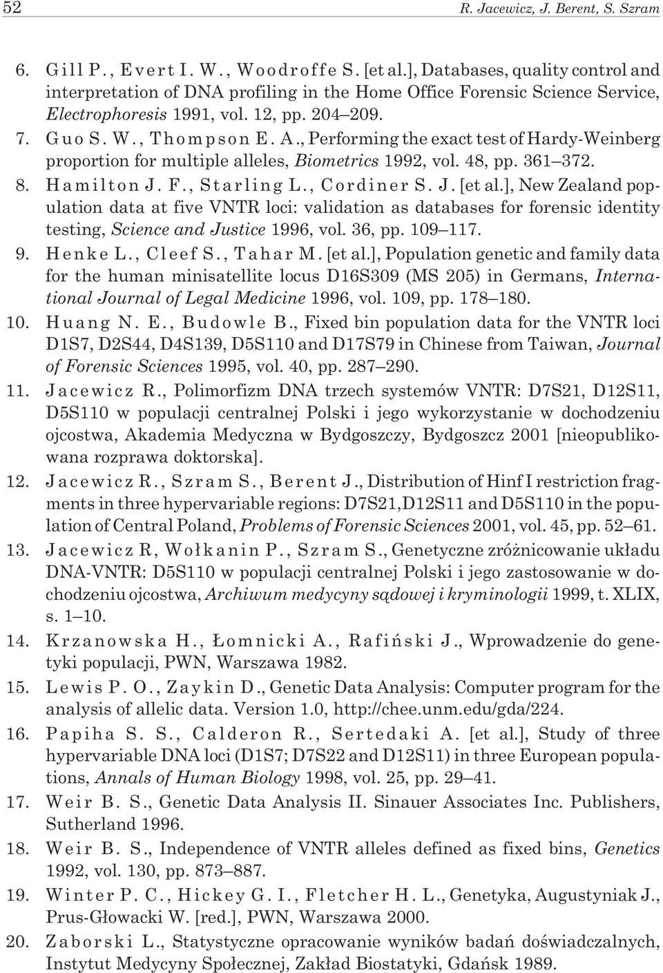 ,Performing the exact test of Hardy-Weinberg proportion for multiple alleles, Biometrics 1992, vol. 48, pp. 361 372. 8. Hamilton J. F., Starling L., Cordiner S. J.[etal.