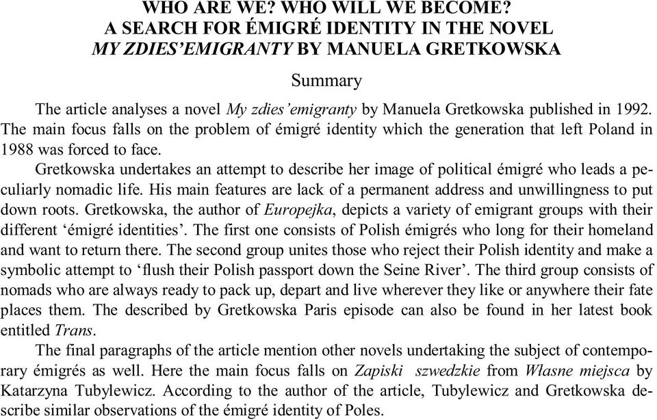 The main focus falls on the problem of émigré identity which the generation that left Poland in 1988 was forced to face.