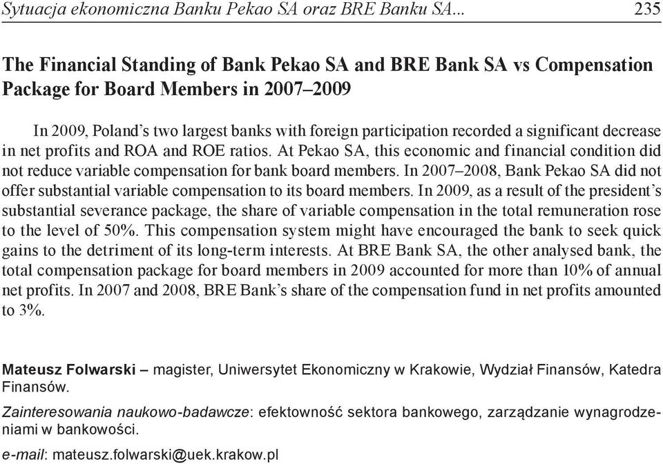 profits and ROA and ROE ratios. At, this economic and financial condition did not reduce variable compensation for bank board members.