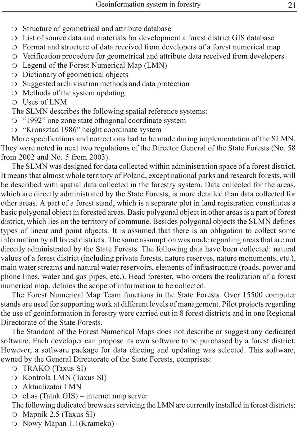 geometrical objects Suggested archivisation methods and data protection Methods of the system updating Uses of LNM The SLMN describes the following spatial reference systems: 1992 one zone state