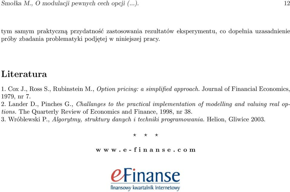 Literatura 1. Cox J., Ross S., Rubinstein M., Option pricing: a simplified approach. Journal of Financial Economics, 1979, nr 7. 2. Lander D., Pinches G.