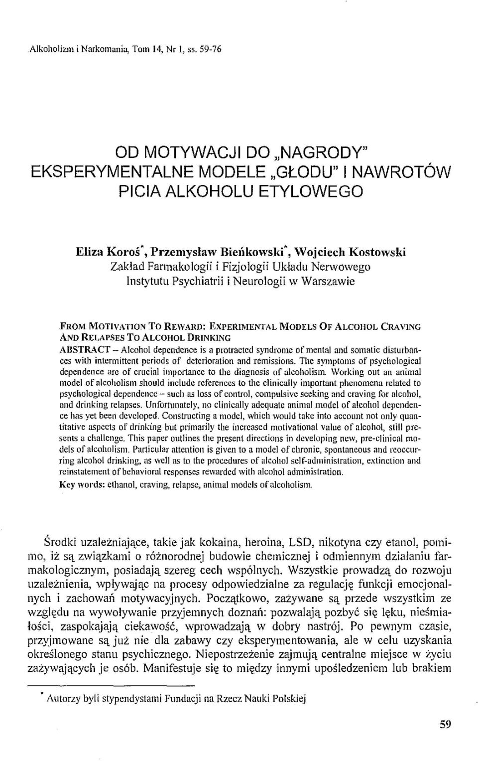 Nerwowego Instytutu Psychiatrii i Neurologii w Warszawie FROM MOTIVATION To REWARD: EXPERIMENTAL MODELS OF ALCOI-IOL CRAVING AND RELAPSES To ALCOHOL DRINKING ABSTRACT - Aleohol dependenee is a