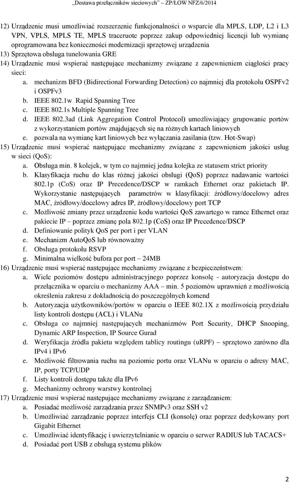 mechanizm BFD (Bidirectional Forwarding Detection) co najmniej dla protokołu OSPFv2 i OSPFv3 b. IEEE 802.
