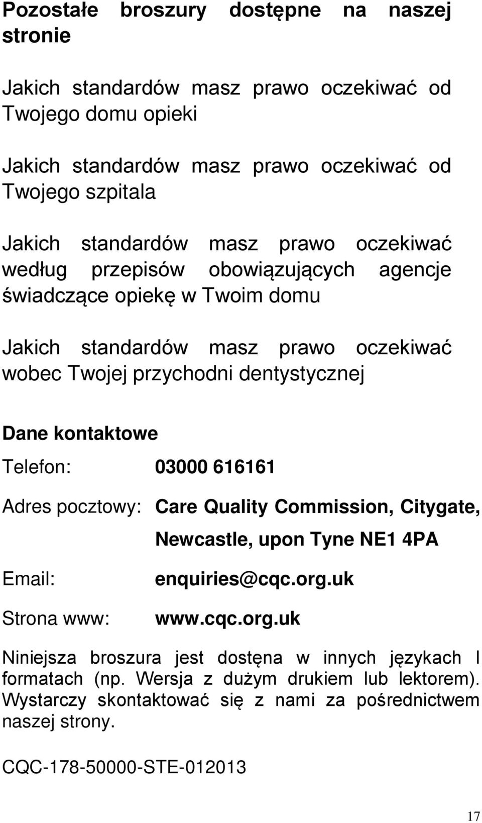 Dane kontaktowe Telefon: 03000 616161 Adres pocztowy: Care Quality Commission, Citygate, Newcastle, upon Tyne NE1 4PA Email: Strona www: enquiries@cqc.org.