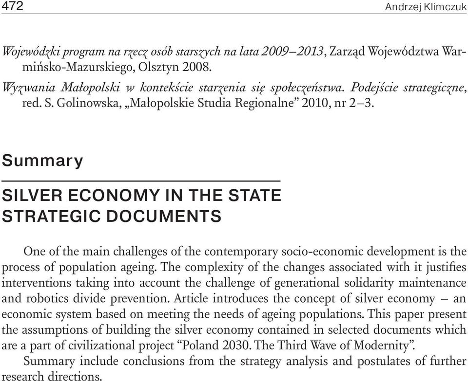 Summary Silver economy in the state strategic documents One of the main challenges of the contemporary socio-economic development is the process of population ageing.