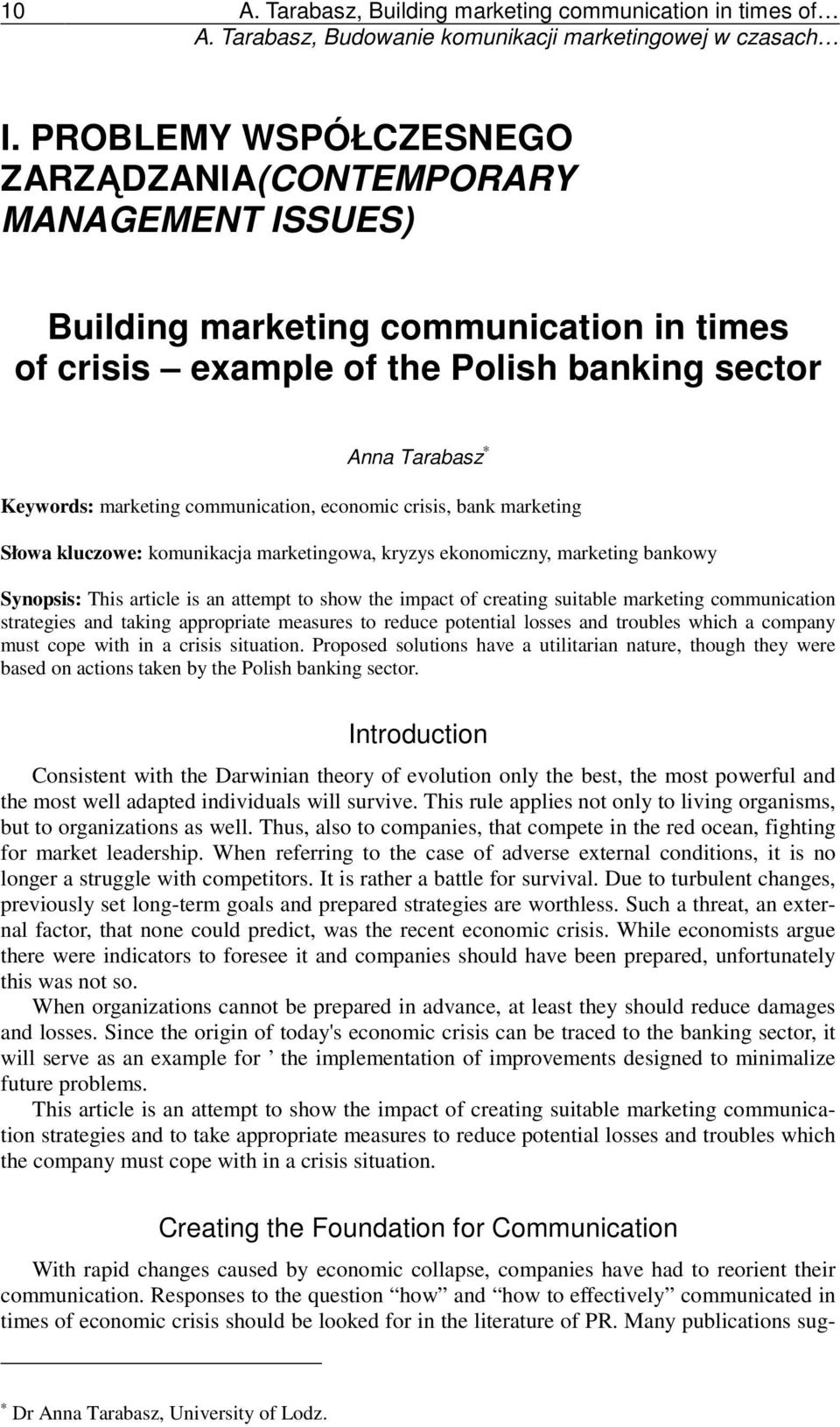 communication, economic crisis, bank marketing Słowa kluczowe: komunikacja marketingowa, kryzys ekonomiczny, marketing bankowy Synopsis: This article is an attempt to show the impact of creating