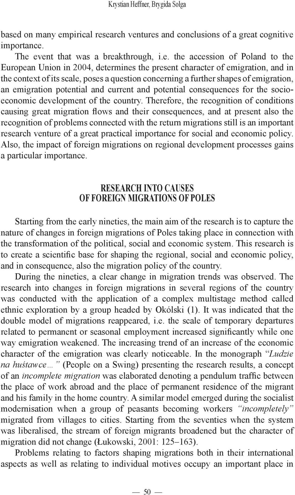2004, determines the present character of emigration, and in the context of its scale, poses a question concerning a further shapes of emigration, an emigration potential and current and potential