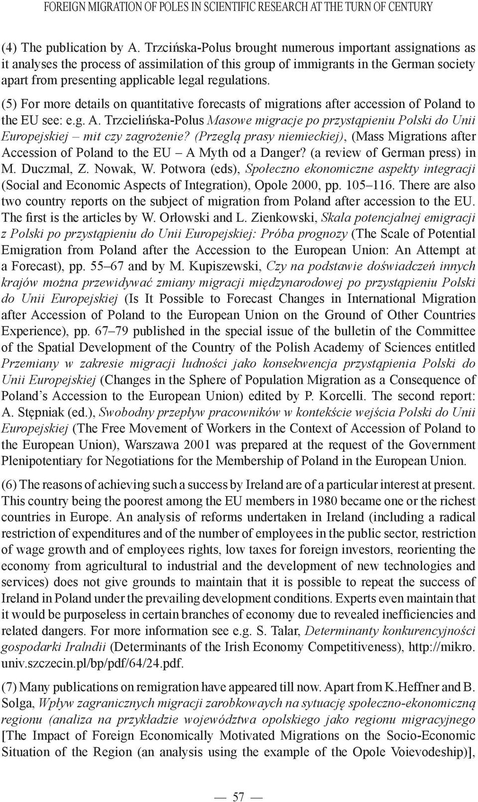 (5) For more details on quantitative forecasts of migrations after accession of Poland to the EU see: e.g. A.
