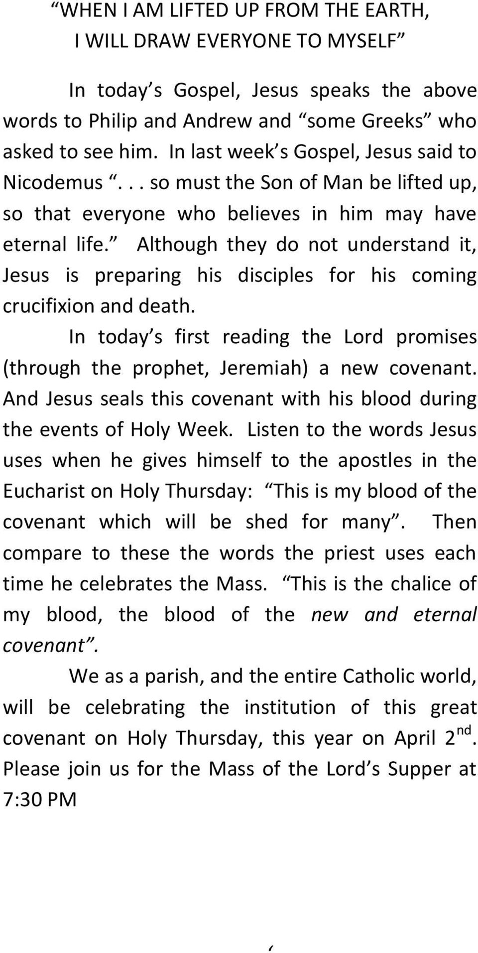 Although they do not understand it, Jesus is preparing his disciples for his coming crucifixion and death. In today s first reading the Lord promises (through the prophet, Jeremiah) a new covenant.