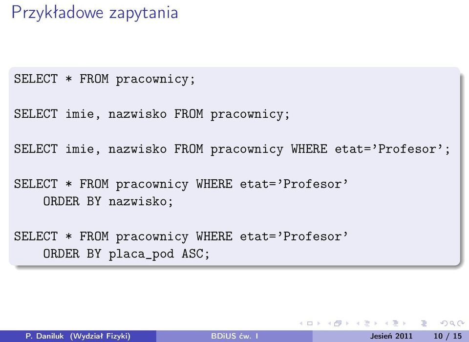 FROM pracownicy WHERE etat= Profesor ORDER BY nazwisko; SELECT * FROM pracownicy