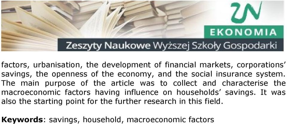 The main purpose of the article was to collect and characterise the macroeconomic factors having