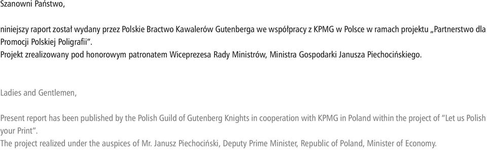 Ladies and Gentlemen, Present report has been published by the Polish Guild of Gutenberg Knights in cooperation with KPMG in Poland within the project of