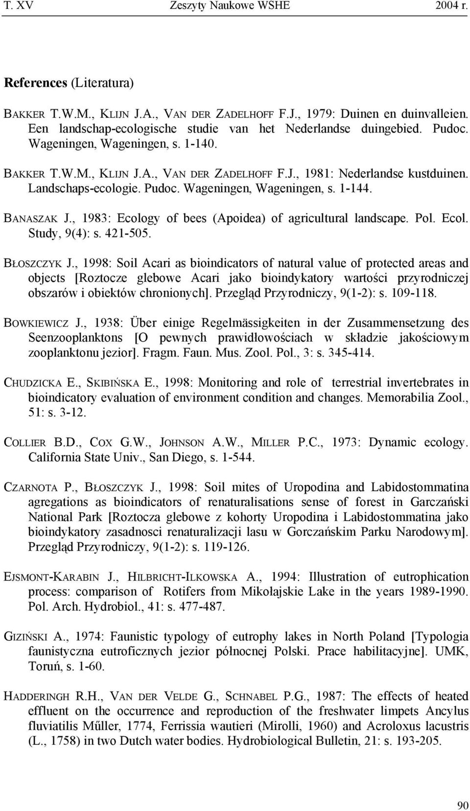 , 1983: Ecology of bees (Apoidea) of agricultural landscape. Pol. Ecol. Study, 9(4): s. 421-505. BŁOSZCZYK J.