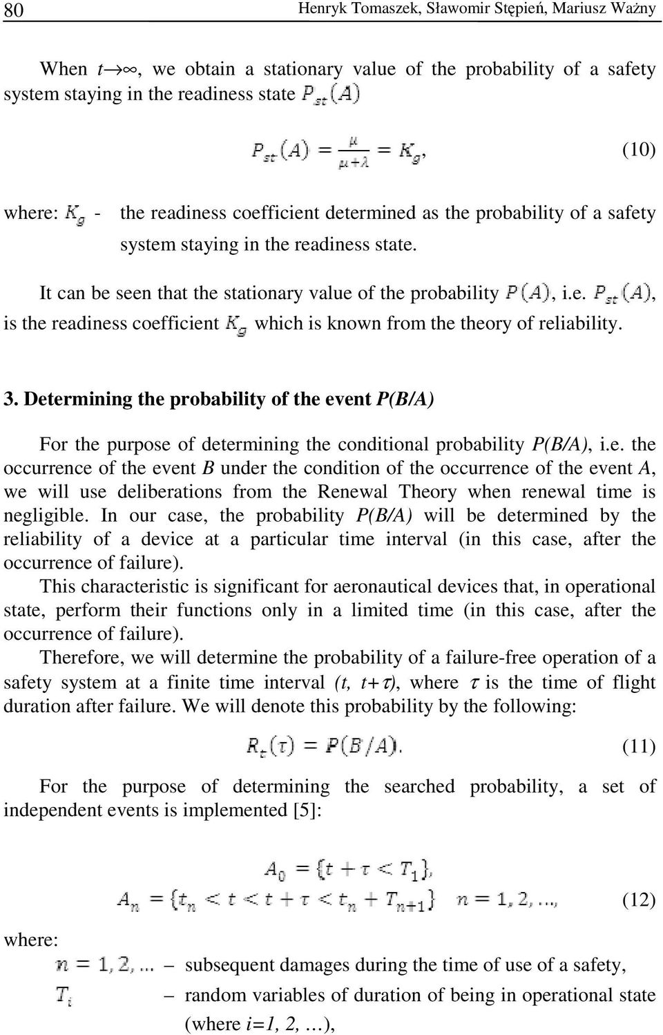 3. Determining the probability of the event P(B/A) For the purpose of determining the conditional probability P(B/A), i.e. the occurrence of the event B under the condition of the occurrence of the event A, we will use deliberations from the Renewal Theory when renewal time is negligible.