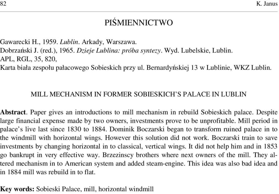 Paper gives an introductions to mill mechanism in rebuild Sobieskich palace. Despite large financial expense made by two owners, investments prove to be unprofitable.