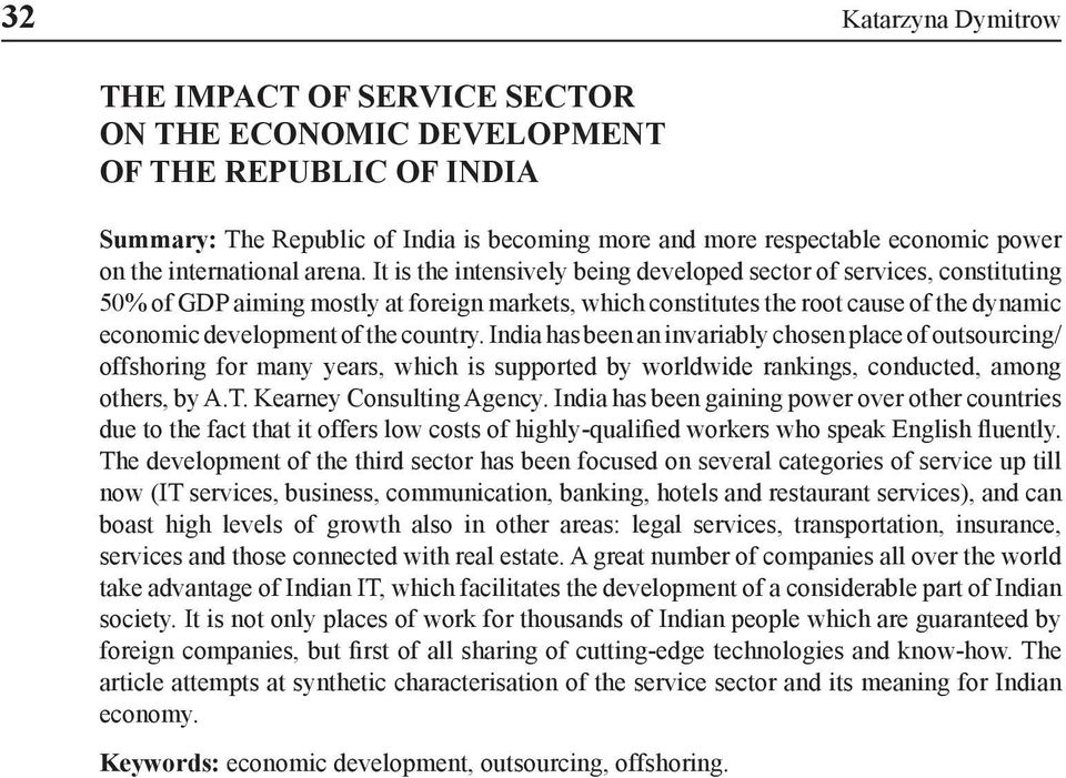 It is the intensively being developed sector of services, constituting 50% of GDP aiming mostly at foreign markets, which constitutes the root cause of the dynamic economic development of the country.