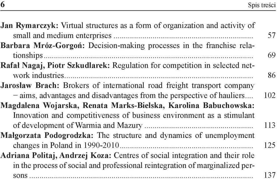 .. 86 Jarosław Brach: Brokers of international road freight transport company aims, advantages and disadvantages from the perspective of hauliers.