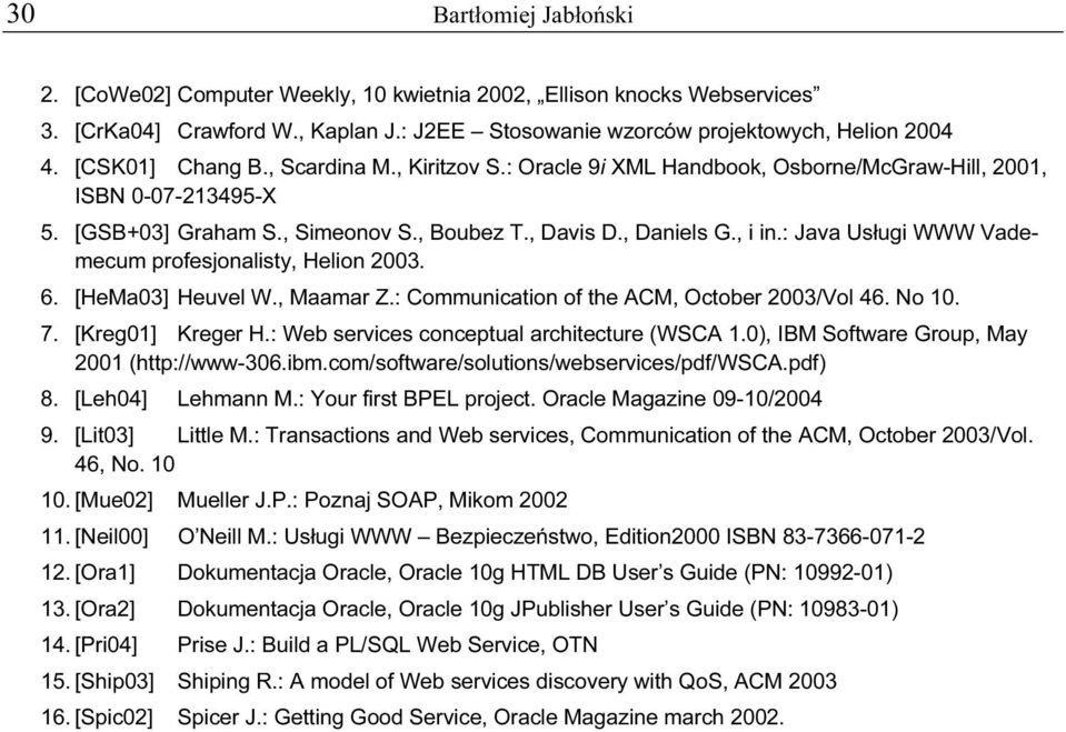 : Java Usługi WWW Vademecum profesjonalisty, Helion 2003. 6. [HeMa03] Heuvel W., Maamar Z.: Communication of the ACM, October 2003/Vol 46. No 10. 7. [Kreg01] Kreger H.