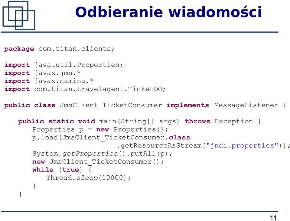 ticketdo; public class JmsClient_TicketConsumer implements MessageListener { public static void main(string[] args) throws