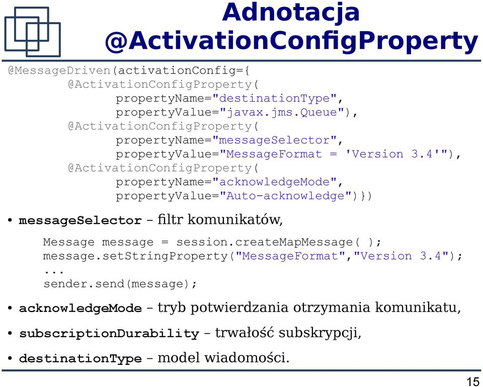 "4'""), @ActivationConfigProperty( propertyname=""acknowledgemode"", propertyvalue=""auto-acknowledge"")) messageselector fltr komunikatów, Message message = session."