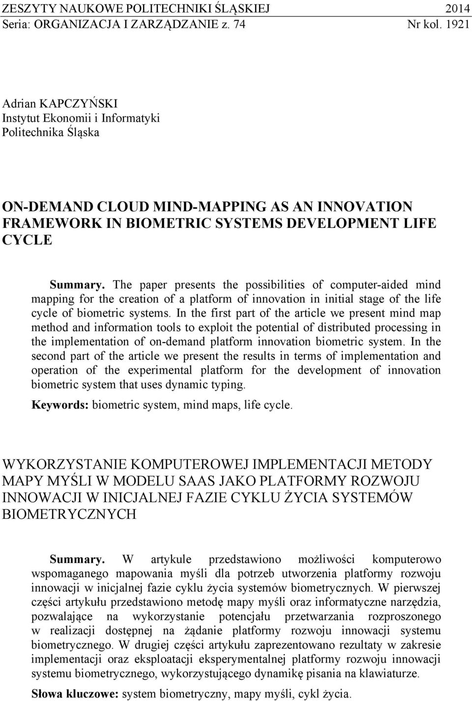 The paper presents the possibilities of computer-aided mind mapping for the creation of a platform of innovation in initial stage of the life cycle of biometric systems.