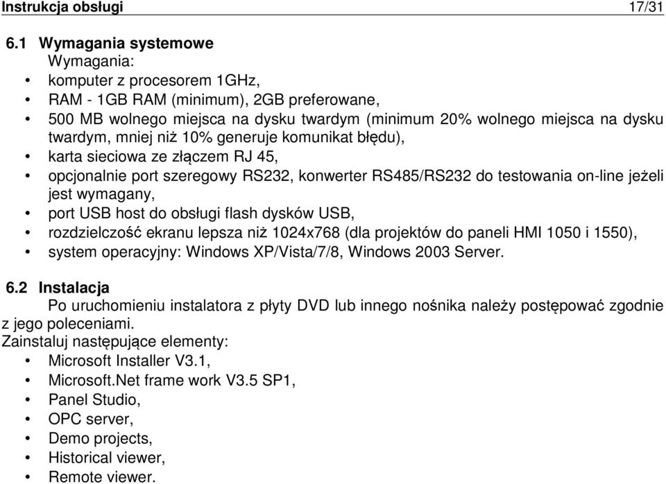 10% generuje komunikat bł du), karta sieciowa ze zł czem RJ 45, opcjonalnie port szeregowy RS232, konwerter RS485/RS232 do testowania on-line je eli jest wymagany, port USB host do obsługi flash