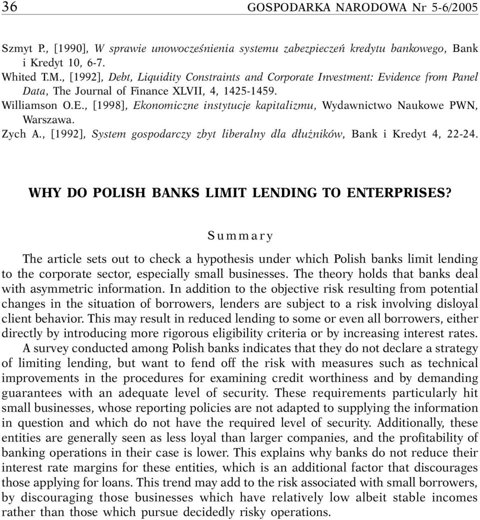 Zych A., [1992], System gospodarczy zbyt liberalny dla d u ników, Bank i Kredyt 4, 22-24. WHY DO POLISH BANKS LIMIT LENDING TO ENTERPRISES?