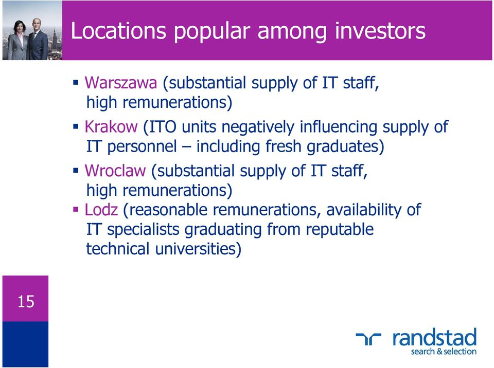 fresh graduates) Wroclaw (substantial supply of IT staff, high remunerations) Lodz